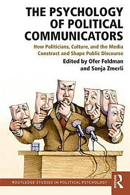 The Psychology of Political Communicators