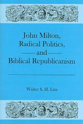 John Milton, Radical Politics, and Biblical Republicanism