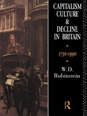 Capitalism, Culture and Decline in Britain: 1750 -1990