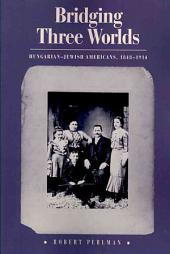 Bridging Three Worlds: Hungarian-Jewish Americans, 1848-1914