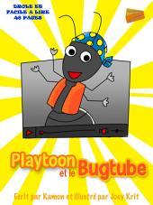 Playtoon et le BugTube: Histoire pour enseigner aux enfants de réfléchir avant de télécharger.
