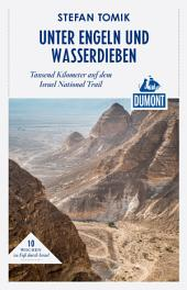 DuMont Reiseabenteuer Unter Engeln und Wasserdieben: Tausend Kilometer auf dem Israel National Trail