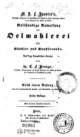 Vollst  ndige Anweisung zur Oelmahlerei f  r K  nstler und Kunstfreunde PDF