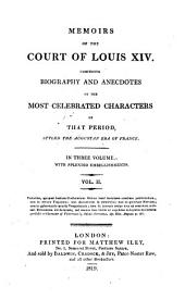 Memoirs of the Court of Louis XIV: Comprising Biography and Anecdotes of the Most Celebrated Characters of that Period, Volume 2