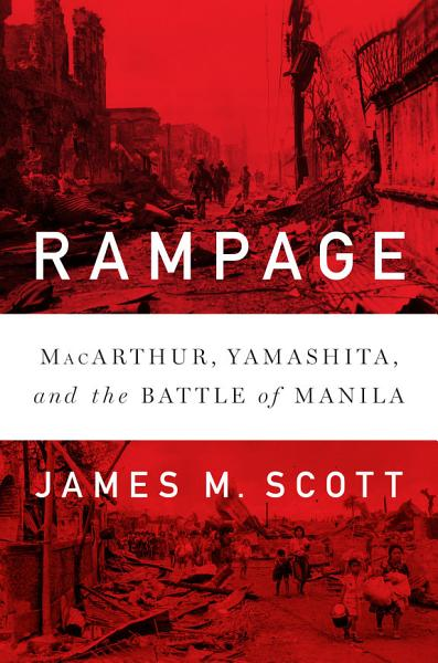 Download Rampage  MacArthur  Yamashita  and the Battle of Manila Book