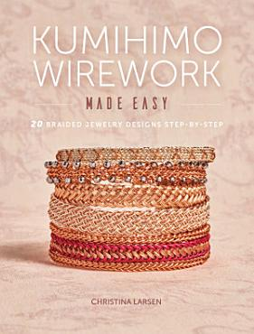 Kumihimo Wirework Made Easy PDF