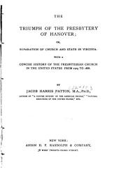 The Triumph of the Presbytery of Hanover: Or, Separation of Church and State in Virginia. With a Concise History of the Presbyterian Church in the United States from 1705 to 1888