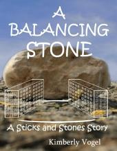 A Balancing Stone: A Sticks and Stones Story: Number Seven