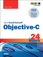 Sams Teach Yourself Objective-C in 24 Hours: Edition 2