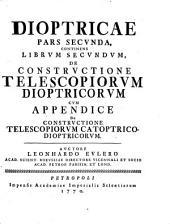 Dioptrica: ¬Continens ¬Librvm ¬Secvndvm, De Constrvctione Telescopiorvm Dioptricorvm : Cvm Appendice De Constrvctione Telescopiorvm Catoptrico-Dioptricorvm, Volume 2