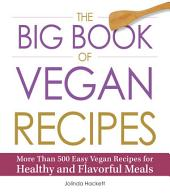The Big Book of Vegan Recipes: More Than 500 Easy Vegan Recipes for Healthy and Flavorful Meals