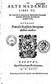 De Arte medendi libri XII, ex veterum et recentiorum medicorum sententia, omnibus medicinae studiosis admodum vtiles, authore Francisco Bossueto Surregiano doctore medico