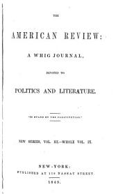 The American Review: A Whig Journal of Politics, Literature, Art, and Science, Volume 3; Volume 9