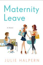 Maternity Leave: A Novel