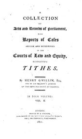 A Collection of Acts and Records of Parliament: With Reports of Cases, Argued and Determined in the Courts of Law and Equity, Respecting Tithes, Volume 2