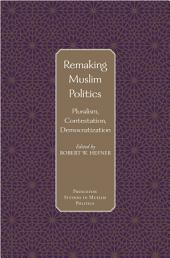 Remaking Muslim Politics: Pluralism, Contestation, Democratization