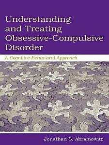 Understanding and Treating Obsessive Compulsive Disorder
