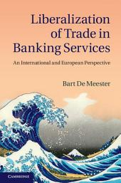 Liberalization of Trade in Banking Services: An International and European Perspective