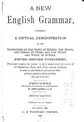 A New English Grammar: Containing a Critical Demonstration of the Definitions of the Parts of Speech, the Moods and Tenses of Verbs, and the Rules and Notes of Syntax ...