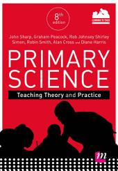 Primary Science: Teaching Theory and Practice: Edition 8