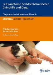Leitsymptome bei Meerschweinchen, Chinchilla und Degu: Diagnostischer Leitfaden und Therapie, Ausgabe 2