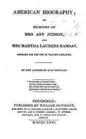 American biography: or, Memoirs of Mrs. A. Judson and Mrs. M. L. Ramsay. Abridged for the use of Village Libraries. By the author of Lily Douglas [Miss Grierson].