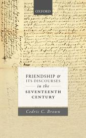 Friendship and its Discourses in the Seventeenth Century