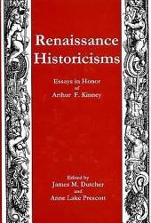 Renaissance Historicisms: Essays in Honor of Arthur F. Kinney