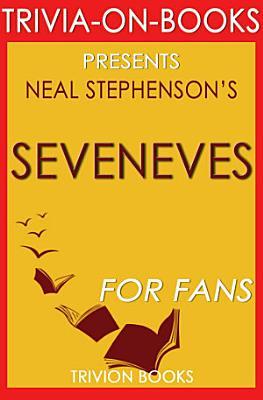 Seveneves  A Novel by Neal Stephenson  Trivia On Books