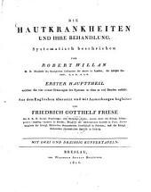 Die Hautkrankheiten und ihre Behandlung: Haupttheil, welcher die vier ersten Ordnungen des Systems in eben so vielen Bänden enthält : mit 7 Kupfertafeln, Band 1