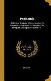 Pasinomie, ou Collection complète des lois, décrets, arrêtés et règlements généraux qui peuvent être invoqués en Belgique: Volume10