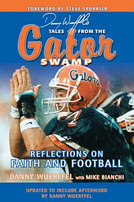 Danny Wuerffel s Tales from the Gator Swamp