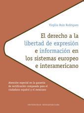 El derecho a la libertad de expresión e información en los sistemas europeo e interamericano: Atención especial en la garantía de rectificación comparada para el ciudadano español y el mexicano