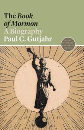 "The ""Book of Mormon"": A Biography"