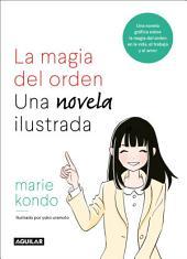 La magia del orden. Una novela ilustrada: Una novela gráfica sobre la magia del orden en la vida, el trabajo y el amor