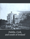 Dublin, Cork, and South of Ireland