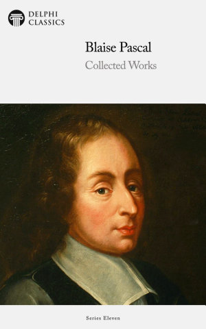 Delphi Collected Works of Blaise Pascal  Illustrated
