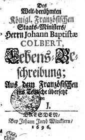 Des Welt-berühmten Königl. Französischen Staats-Ministers, Herrn Johann Baptistae Colbert, Lebens-Beschreibung