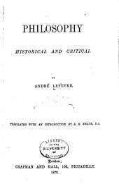 Philosophy Historical and Critical: By André Lefèvre. Tr. with an Introduction by A. H. Keane, B. A.