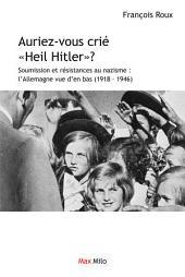 """Auriez-vous crié """"Heil Hitler"""": Soumission et résistances au nazisme : l'Allemagne vue d'en bas - Essais - documents"""