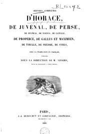 Oeuvres complètes d'Horace, de Juvénal, de Perse, de Sulpicia, de Turnus, de Catulle, de Properce, de Gallus et Maximien, de Tibulle, de Phèdre, de Syrus