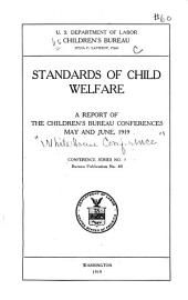 Standards of Child Welfare: A Report of the Children's Bureau Conferences, May and June, 1919 ...