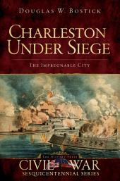 Charleston Under Siege: The Impregnable City