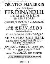 Oratio funebris in exequiis Ferdinandi II. Romanorum Imperatoris Caesaris Optimi Maximi. Habita ab Rein Aldo Divina miseratione X Episcopo Labacensi