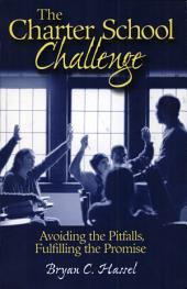The Charter School Challenge: Avoiding the Pitfalls, Fulfilling the Promise