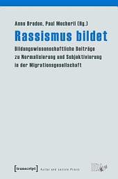 Rassismus bildet: Bildungswissenschaftliche Beiträge zu Normalisierung und Subjektivierung in der Migrationsgesellschaft