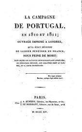 La Campagne de Portugal, en 1810 et 1811: ouvrage imprimé à Londres, quíl étoit défendu de laisser pénétrer en France, sous peine de mort : dans lequel les jactances de Buonaparte sont appréciées, ses mensonges dévoilés, son caractère paint au naturel, et sa chute prophétisée