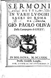 Sermoni detti in varii luoghi sacri di Roma da Gio. Paolo Oliua della Compagnia di Giesu'