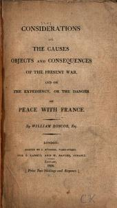 Considerations on the Causes Objects and Consequences of the Present War,: And on the Expediency, Or the Danger of Peace with France