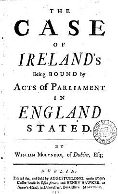 The Case of Ireland s Being Bound by Acts of Parliament in England Stated PDF